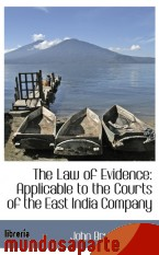 Portada de THE LAW OF EVIDENCE: APPLICABLE TO THE COURTS OF THE EAST INDIA COMPANY