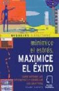 Portada de MINIMICE EL ESTRES, MAXIMICE EL EXITO: COMO SUPERAR LAS DIFICULTADES Y CONSEGUIR LOS OBJETIVOS