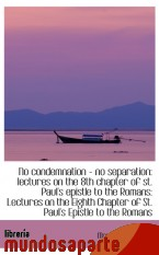 Portada de NO CONDEMNATION - NO SEPARATION: LECTURES ON THE 8TH CHAPTER OF ST. PAUL`S EPISTLE TO THE ROMANS: LE