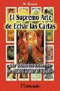 Portada de EL SUPREMO ARTE DE ECHAR LAS CARTAS: POR TODOS LOS SISTEMAS Y EN ESPECIAL POR EL EGIPCIO