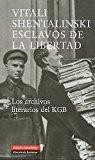 Portada de ESCLAVOS DE LA LIBERTAD: LOS ARCHIVOS LITERARIOS DEL KGB