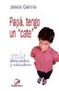 Portada de PAPA, TENGO UN CATE, GUIA PARA PADRES Y EDUCADORES