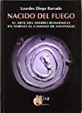 Portada de NACIDO DEL FUEGO: EL ARTE DEL HIERRO ROMANICO EN TORNO AL CAMINO DE SANTIAGO