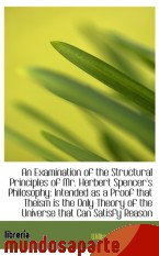 Portada de AN EXAMINATION OF THE STRUCTURAL PRINCIPLES OF MR. HERBERT SPENCER`S PHILOSOPHY: INTENDED AS A PROOF