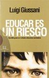 Portada de EDUCAR ES UN RIESGO: APUNTES PARA UN METODO EDUCATIVO VERDADERO
