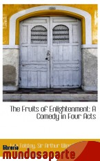 Portada de THE FRUITS OF ENLIGHTENMENT: A COMEDY IN FOUR ACTS