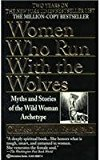 Portada de WOMEN WHO RUN WITH THE WOLVES: MYTHS AND STORIES OF THE WILD WOMAN ARCHETYPE