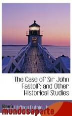Portada de THE CASE OF SIR JOHN FASTOLF: AND OTHER HISTORICAL STUDIES