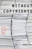 Portada de WITHOUT COPYRIGHTS: PIRACY, PUBLISHING, AND THE PUBLIC DOMAIN