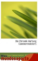 Portada de DIE CHRONIK HARTUNG CAMMERMEISTERS