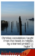 Portada de CHRISTIAN CONSOLATIONS TAUGHT FROM FIVE HEADS IN RELIGION, BY A LEARNED PRELATE [J. TAYLOR?]