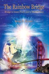 Portada de THE RAINBOW BRIDGE: BRIDGE TO INNER PEACE AND TO WORLD PEACE