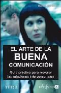 Portada de EL ARTE DE LA BUENA COMUNICACION: GUIA PRACTICA PARA MEJORAR LAS RELACIONES INTERPERSONALES