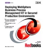 Portada de DEPLOYING WEBSPHERE BUSINESS PROCESS MANAGEMENT V7 IN SECURED PRODUCTION ENVIRONMENTS