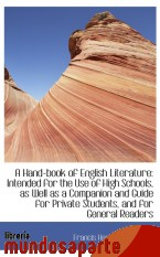 Portada de A HAND-BOOK OF ENGLISH LITERATURE: INTENDED FOR THE USE OF HIGH SCHOOLS, AS WELL AS A COMPANION AND