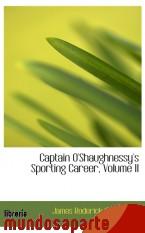 Portada de CAPTAIN O`SHAUGHNESSY`S SPORTING CAREER, VOLUME II