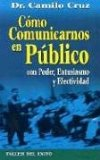 Portada de COMO COMUNICARNOS EN PUBLICO: CON PODER, ENTUSIASMO Y EFECTIVIDAD
