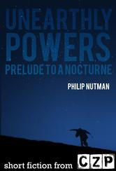 Portada de UNEARTHLY POWERS: PRELUDE TO A NOCTURNE