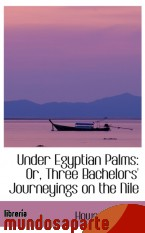 Portada de UNDER EGYPTIAN PALMS: OR, THREE BACHELORS` JOURNEYINGS ON THE NILE