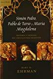 Portada de SIMON PEDRO, PABLO DE TARSO Y MARIA MAGDALENA. HISTORIA Y LEYENDADEL CRISTIANISMO PRIMITIVO