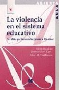 Portada de LA VIOLENCIA EN EL SISTEMA EDUCATIVO: EL DAÑO QUE LAS ESCUELAS CAUSAN A LOS NIÑOS