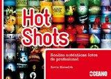 Portada de HOT SHOTS: REALIZA AUTENTICAS FOTOS DE PROFESIONAL