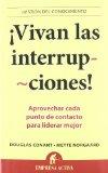 Portada de ¡VIVAN LAS INTERRUPCIONES!: APROVECHAR CADA PUNTO DE CONTACTO PARA LIDERAR MEJOR (GESTION CONOCIMIENTO)