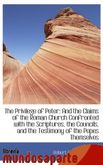 Portada de THE PRIVILEGE OF PETER: AND THE CLAIMS OF THE ROMAN CHURCH CONFRONTED WITH THE SCRIPTURES, THE COUNC