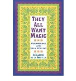 Portada de [( THEY ALL WANT MAGIC: CURANDERAS AND FOLK HEALING )] [BY: ELIZABETH DE LA PORTILLA] [AUG-2012]