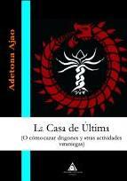 Portada de LA CASA DE ULTIMA (O COMO CAZAR DRAGONES Y OTRAS ACTIVIDADES VERNIEGAS)