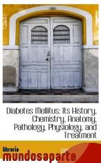 Portada de DIABETES MELLITUS: ITS HISTORY, CHEMISTRY, ANATOMY, PATHOLOGY, PHYSIOLOGY, AND TREATMENT
