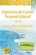 Portada de OPERARIOS DE COCINA: PERSONAL LABORAL DE LA COMUNIDAD AUTONOMA DECANTABRIA. TEMARIO Y TEST PARTE ESPECIFICA