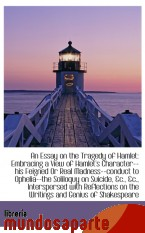 Portada de AN ESSAY ON THE TRAGEDY OF HAMLET: EMBRACING A VIEW OF HAMLET`S CHARACTER--HIS FEIGNED OR REAL MADNE