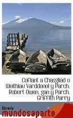 Portada de COFIANT A CHASGLIAD O WEITHIAU VARDDONOL Y PARCH. ROBERT OWEN, GAN Y PARCH. GRIFFITH PARRY
