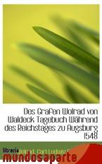 Portada de DES GRAFEN WOLRAD VON WALDECK TAGEBUCH WÄHREND DES REICHSTAGES ZU AUGSBURG 1548