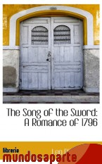 Portada de THE SONG OF THE SWORD: A ROMANCE OF 1796