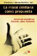 Portada de LA MORAL CRISTIANA COMO PROPUESTA: HOMENAJE AL PROFESOR EDUARDO LOPEZ AZPITARTE