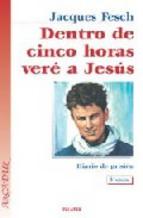 Portada de DENTRO DE CINCO HORAS VERE A JESUS: DIARIO DE PRISION