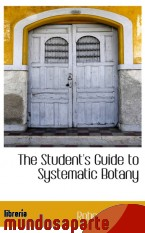 Portada de THE STUDENT`S GUIDE TO SYSTEMATIC BOTANY
