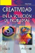 Portada de CREATIVIDAD EN LA SOLUCION DE PROBLEMAS