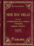 Portada de ISIS SIN VELO . LA CLAVE DE LOS MISTERIOS DE LA CIENCIA Y T EOLOGIA; ANTIGUAS Y MODERNAS