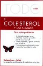 Portada de TODO SOBRE EL COLESTEROL Y LAS GRASAS PARA EVITAR PROBLEMAS
