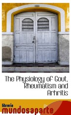 Portada de THE PHYSIOLOGY OF GOUT, RHEUMATISM AND ARHRITIS
