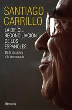 Portada de LA DIFÍCIL RECONCILIACIÓN DE LOS ESPAÑOLES
