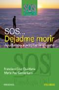 Portada de SOS... DEJADME MORIR: AYUDANDO A ACEPTAR LA MUERTE