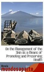 Portada de ON THE MANAGEMENT OF THE SKIN AS A MEANS OF PROMOTING AND PRESERVING HEALTH