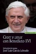 Portada de CREER Y AMAR CON BENEDICTO XVI SELECCION DE TEXTOS
