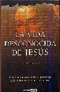 Portada de LA VIDA DESCONOCIDA DE JESUS: TODOS LOS ENIGMAS SOBRE EL PERSONAJE MAS INFLUYENTE DE NUESTRA HISTORIA
