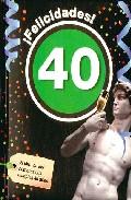 Portada de ¡FELICIDADES! 40: EL LIBRO DE LOS HOMBRES QUE CUMPLEN 40 AÑOS