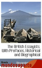 Portada de THE BRITISH ESSAYISTS; WITH PREFACES, HISTORICAL AND BIOGRAPHICAL